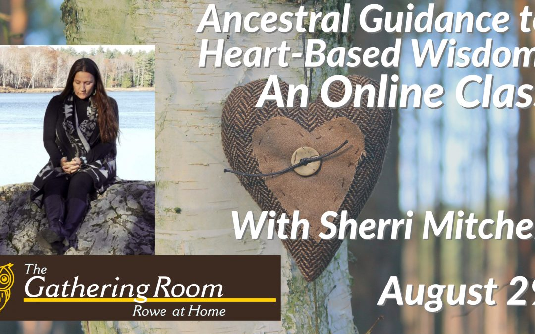 Ancestral Guidance to Heart-Based Wisdom: An Online Class