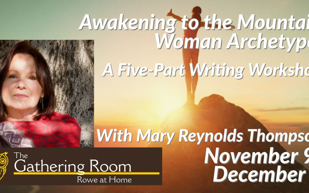 Mary Reynolds Thompson: Awakening to the Mountain Woman Archetype: A Five Part Writing Workshop